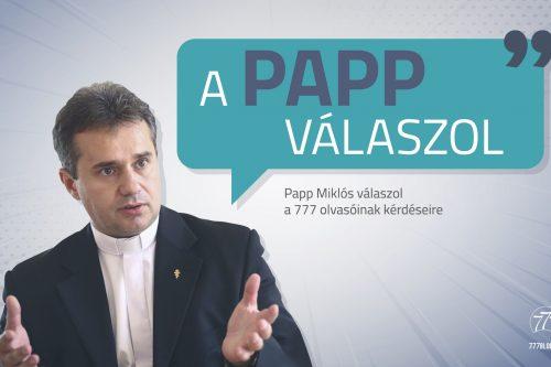 A Papp válaszol - hűtlen édesapa, hivatások, szentségi böjt